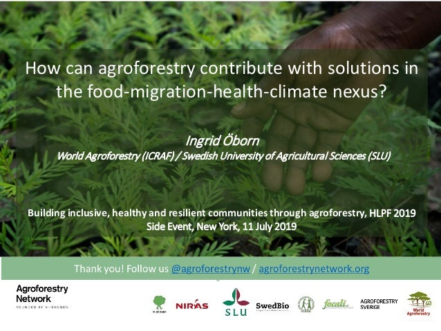 How can agroforestry contribute with solutions in the food-migration-health-climate nexus? Ingrid Öborn World Agroforestry...