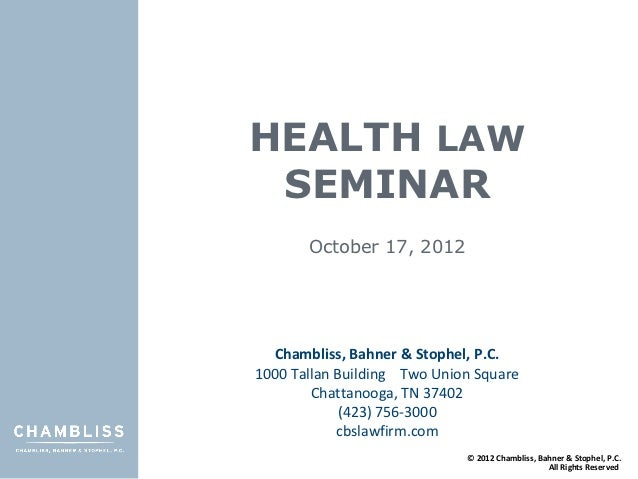 HEALTH LAW SEMINAR       October 17, 2012  Chambliss, Bahner & Stophel, P.C.1000 Tallan Building Two Union Square        C...