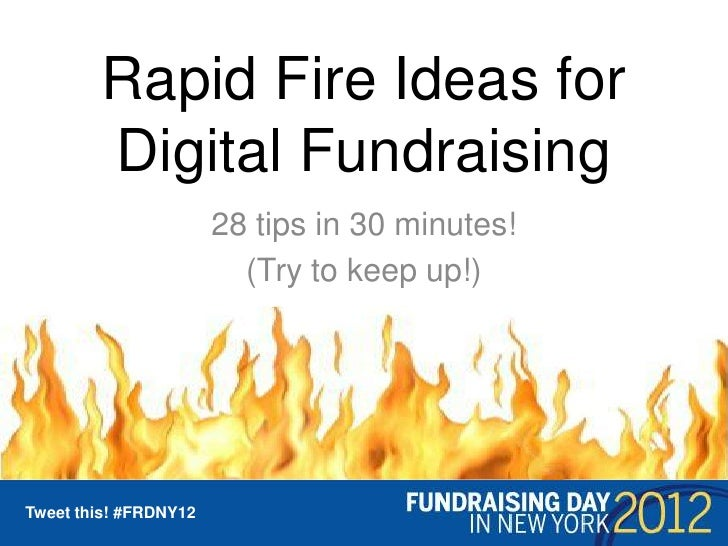 Rapid Fire Ideas for         Digital Fundraising                        28 tips in 30 minutes!                          (T...