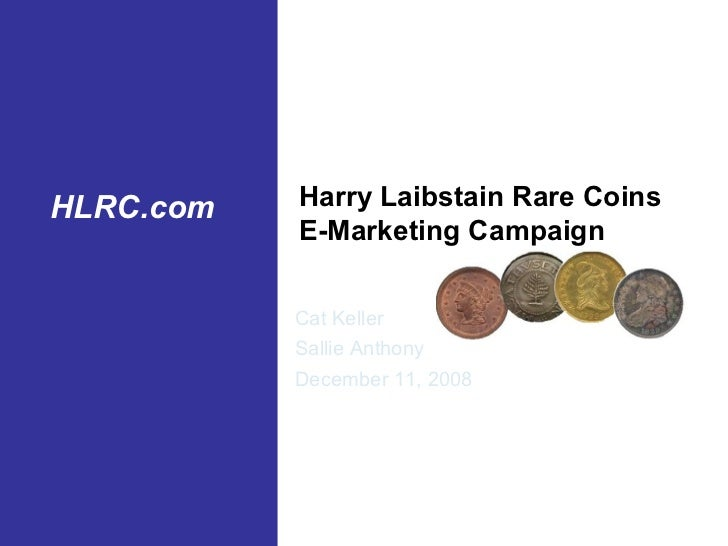 HLRC.com   Harry Laibstain Rare Coins           PowerPoint Resource           E-Marketing Campaign           Reference Gui...