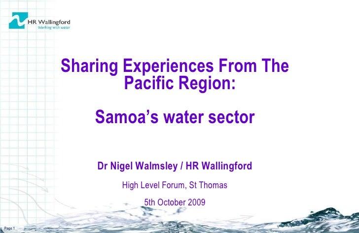 <ul><li>Sharing Experiences From The Pacific Region:  </li></ul><ul><li>Samoa's water sector </li></ul><ul><li>Dr Nigel Wa...
