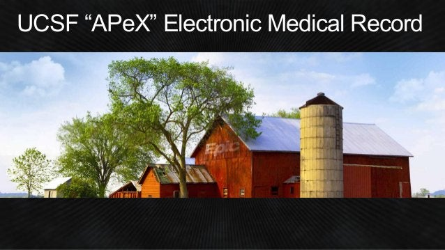 """UCSF """"APeX"""" Electronic Medical Record"""
