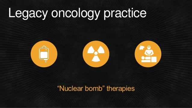 """Legacy oncology practice """"Nuclear bomb"""" therapies"""