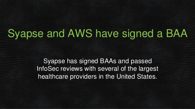 Syapse and AWS have signed a BAA Syapse has signed BAAs and passed InfoSec reviews with several of the largest healthcare ...