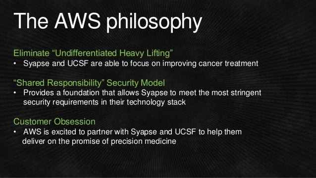 """The AWS philosophy Eliminate """"Undifferentiated Heavy Lifting"""" • Syapse and UCSF are able to focus on improving cancer trea..."""
