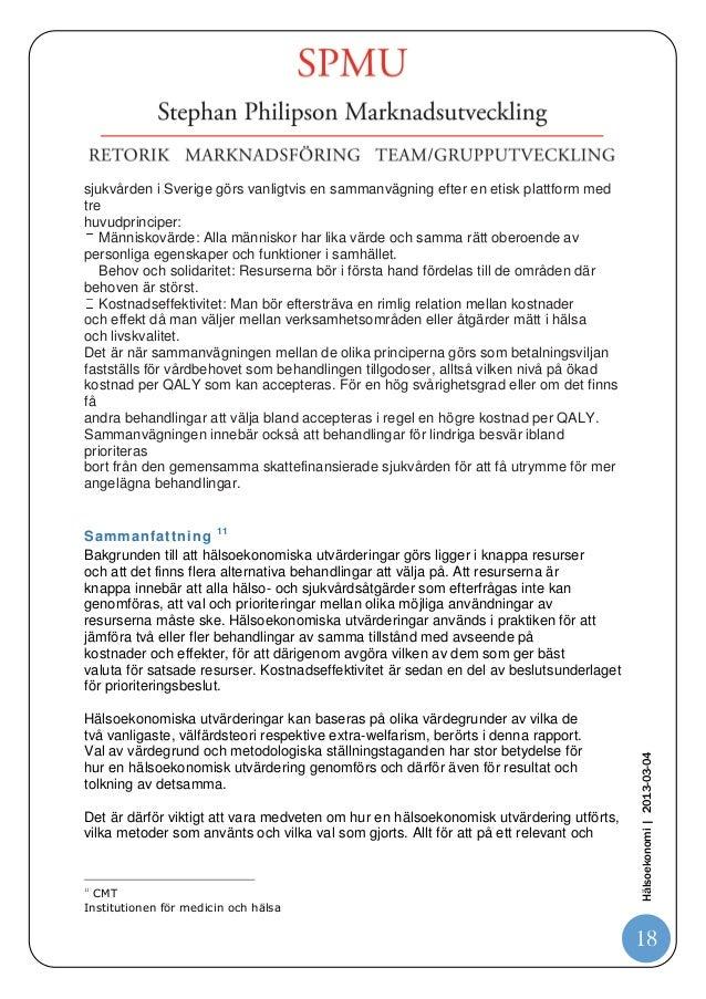 sjukvården i Sverige görs vanligtvis en sammanvägning efter en etisk plattform medtrehuvudprinciper:   Människovärde: Alla...