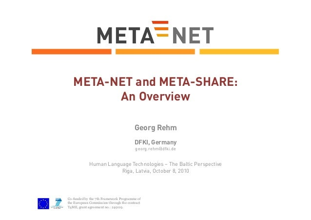 META-NET and META-SHARE: An Overview Georg Rehm DFKI, Germany georg.rehm@dfki.de  Human Language Technologies – The Baltic...