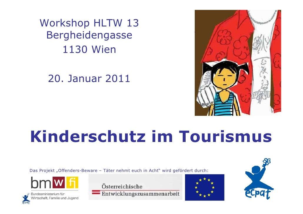 "Workshop HLTW 13     Bergheidengasse        1130 Wien        20. Januar 2011Kinderschutz im TourismusDas Projekt ""Offender..."