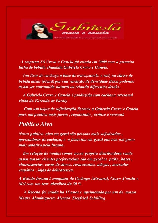 A empresa SS Cravo e Canela foi criada em 2009 com a primeira linha de bebida chamada Gabriela Cravo e Canela. Um licor de...