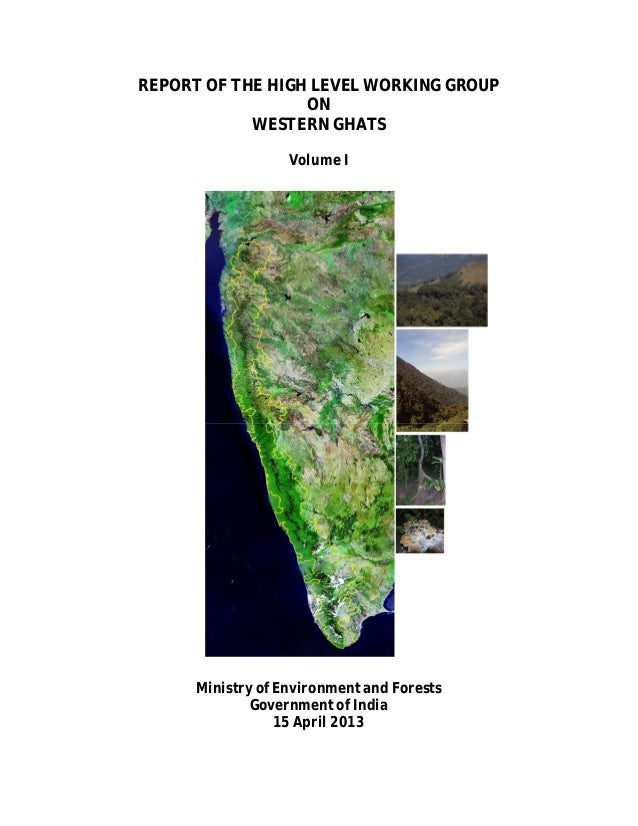 REPORT OF THE HIGH LEVEL WORKING GROUP ON WESTERN GHATS Volume I  Ministry of Environment and Forests Government of India ...