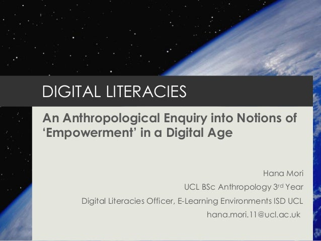 """DIGITAL LITERACIES An Anthropological Enquiry into Notions of """"Empowerment"""" in a Digital Age Hana Mori UCL BSc Anthropolog..."""