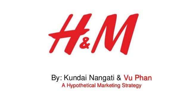 By: Kundai Nangati & Vu Phan A Hypothetical Marketing Strategy