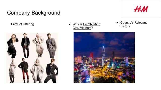 Product Offering ● Country's Relevant History ● Why is Ho Chi Minh City, Vietnam? Company Background