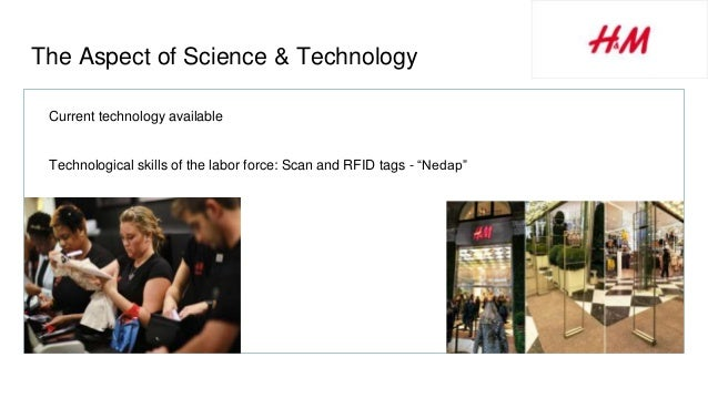 The Aspect of Science & Technology Current technology available Technological skills of the labor force: Scan and RFID tag...