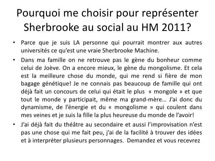 Pourquoi me choisir pour représenter Sherbrooke au social au HM 2011?<br />Parce que je suis LA personne qui pourrait mont...