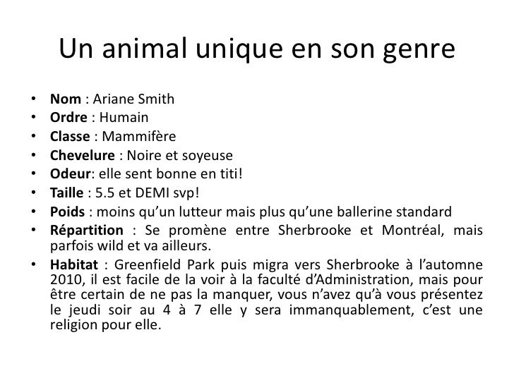 Un animal unique en son genre<br />Nom: Ariane Smith<br />Ordre: Humain<br />Classe: Mammifère <br />Chevelure: Noire ...