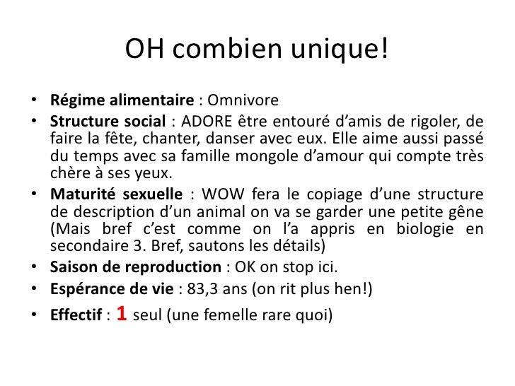 OH combien unique!<br />Régime alimentaire: Omnivore<br />Structure social: ADORE être entouré d'amis de rigoler, de fai...