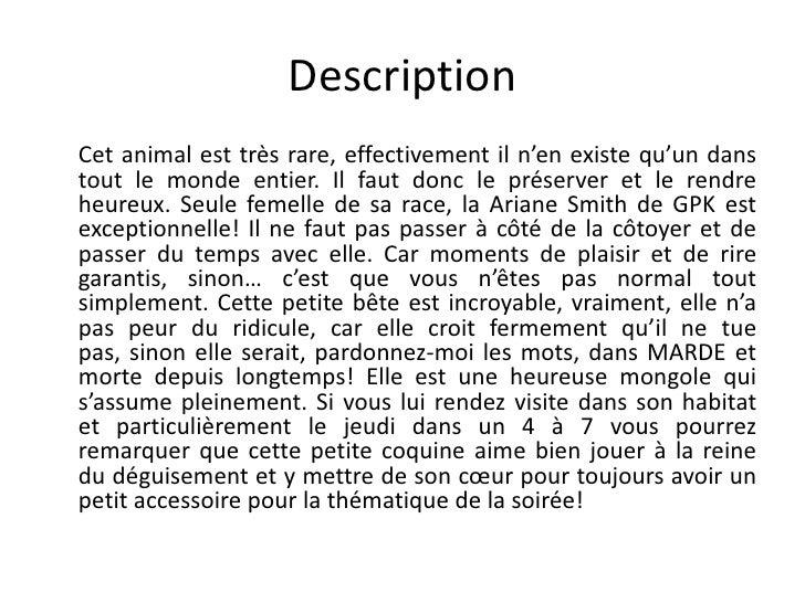 Description <br />Cet animal est très rare, effectivement il n'en existe qu'un dans tout le monde entier. Il faut donc le...