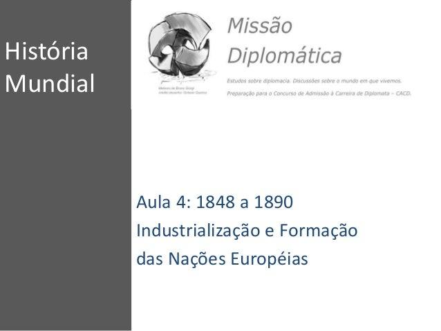 História Mundial Aula 4: 1848 a 1890 Industrialização e Formação das Nações Européias
