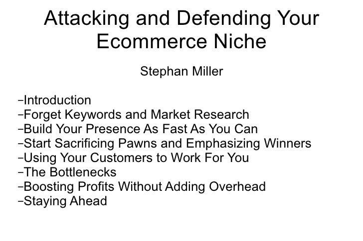 Attacking and Defending Your Ecommerce Niche <ul><ul><li>Stephan Miller </li></ul></ul><ul><ul><li>Introduction </li></ul>...