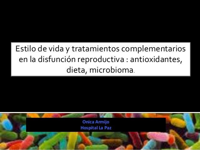 Onica Armijo Hospital La Paz Estilo de vida y tratamientos complementarios en la disfunción reproductiva : antioxidantes, ...