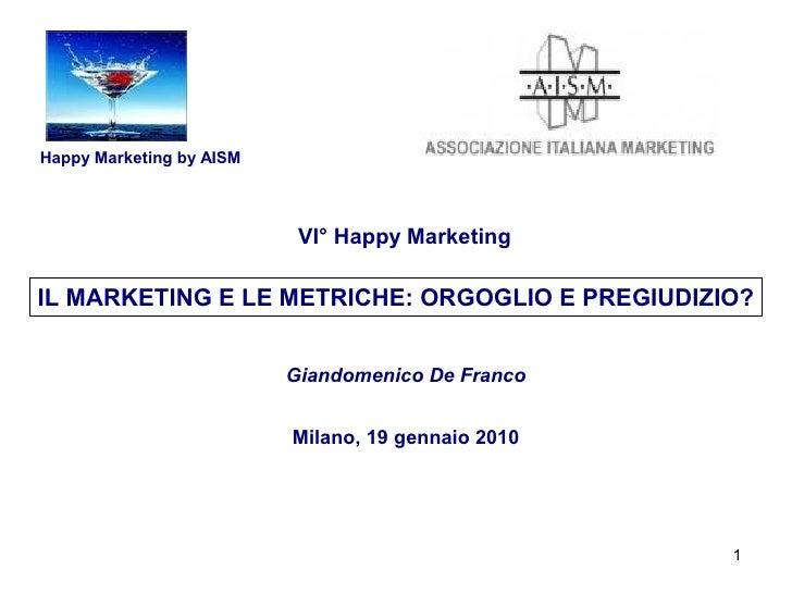 Happy Marketing by AISM                               VI° Happy Marketing  IL MARKETING E LE METRICHE: ORGOGLIO E PREGIUDI...