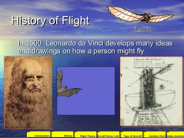 History of FlightHistory of Flight • In 1500Leonardo da Vinci develops many ideasIn 1500Leonardo da Vinci develops man...