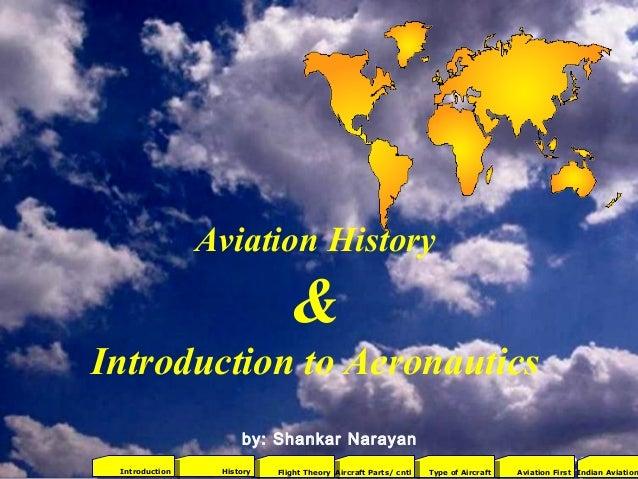 1 Aviation History & Introduction to Aeronautics by: Shankar Narayan 2001Aviation FirstType of AircraftAircraft Parts/ cnt...