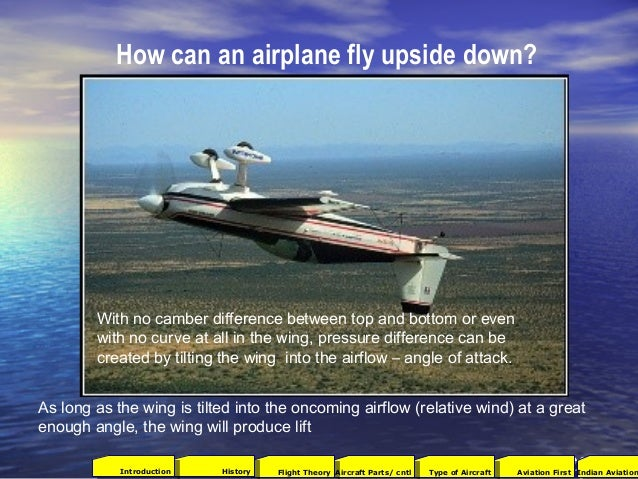 How can an airplane fly upside down? As long as the wing is tilted into the oncoming airflow (relative wind) at a great en...