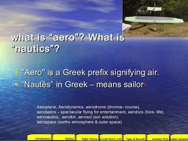 "what is ""aero""? What iswhat is ""aero""? What is ""nautics""?""nautics""? • ""Aero"" is a Greek prefix signifying air.""Aero"" is a ..."