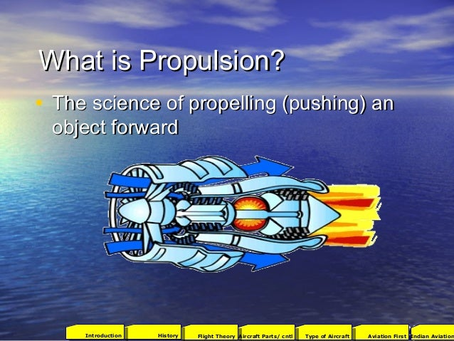What is Propulsion?What is Propulsion? • The science of propelling (pushing) anThe science of propelling (pushing) an obje...