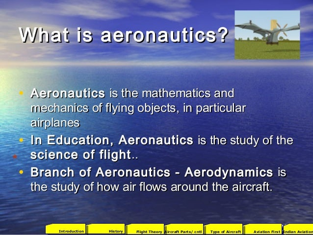 What is aeronautics?What is aeronautics? • AeronauticsAeronautics is the mathematics andis the mathematics and mechanics o...