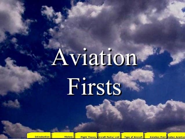 AviationAviation FirstsFirsts 472001Aviation FirstType of AircraftAircraft Parts/ cntlFlight TheoryHistoryIntroduction Ind...