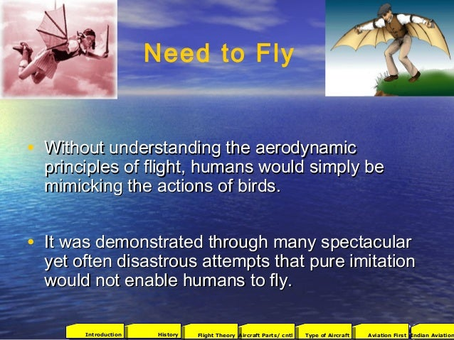 • Without understanding the aerodynamicWithout understanding the aerodynamic principles of flight, humans would simply bep...