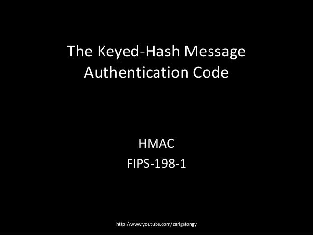 The Keyed-Hash Message Authentication Code  HMAC FIPS-198-1  http://www.youtube.com/zarigatongy