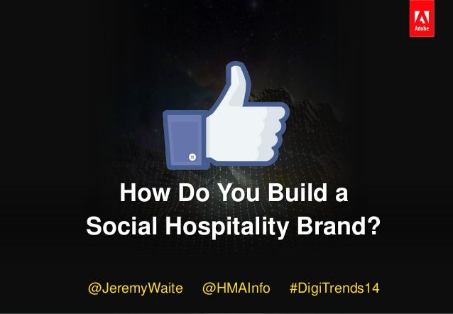 © 2013 Adobe Systems Incorporated. All Rights Reserved. Adobe Confidential. How Do You Build a Social Hospitality Brand? @...