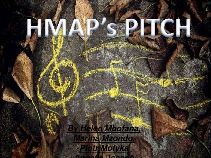 HMAP's PITCH<br />By Helen Mbofana, <br />Marina Mzondo, <br />Piotr Motyka <br />Angelle Joseph<br />