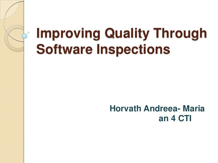 Improving Quality ThroughSoftware Inspections          Horvath Andreea- Maria                     an 4 CTI