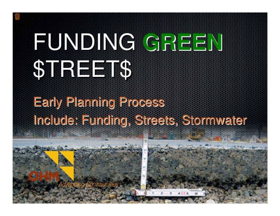 FUNDING GREEN $TREET$ Early Planning Process Include: Funding, Streets, Stormwater