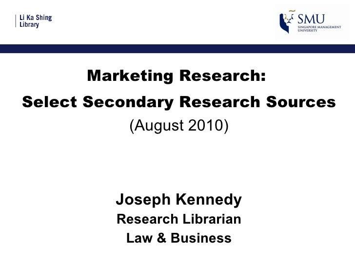<ul><li>Marketing Research:  </li></ul><ul><li>Select Secondary Research Sources </li></ul><ul><li>(August 2010) </li></ul...