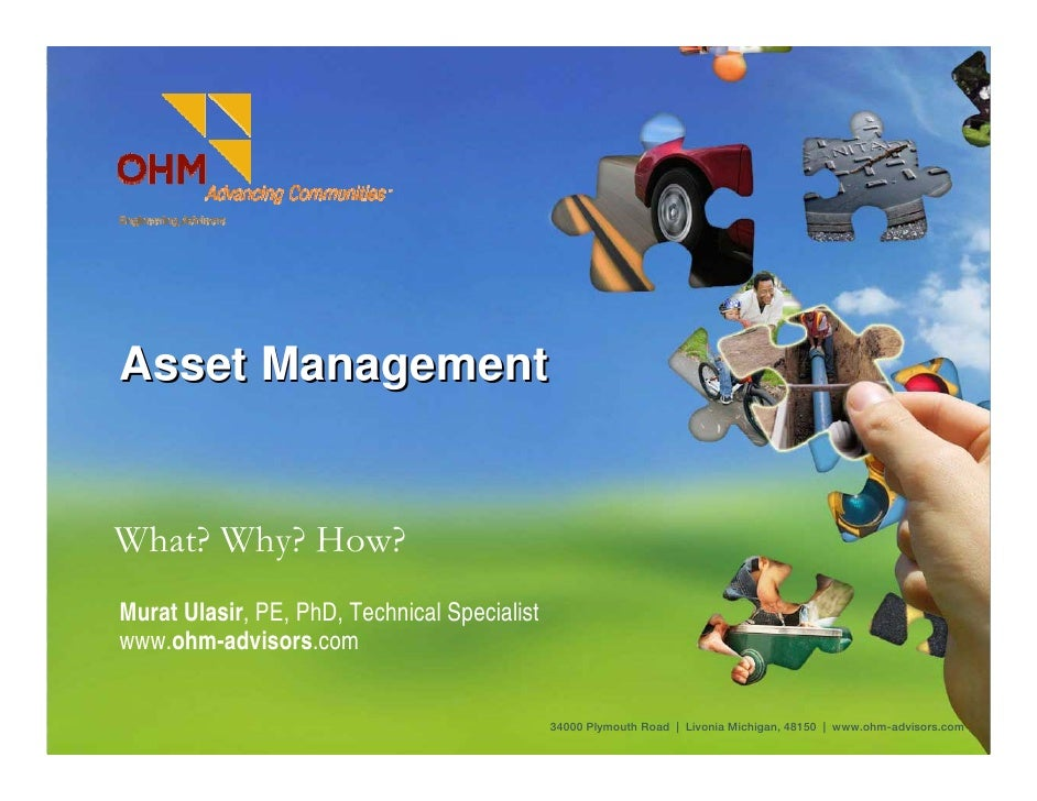 Asset Management   What? Why? How? Murat Ulasir, PE, PhD, Technical Specialist www.ohm-advisors.com                       ...