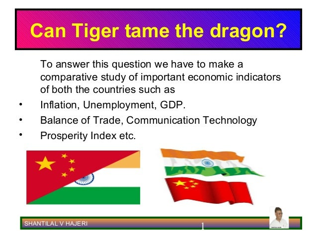 Can Tiger tame the dragon?        To answer this question we have to make a        comparative study of important economic...