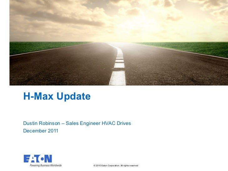 H-Max Update Dustin Robinson – Sales Engineer HVAC Drives December 2011