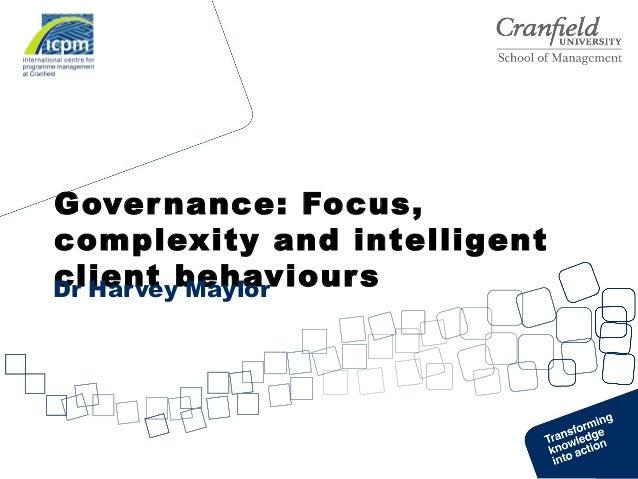Governance: Focus,complexity and intelligentclient behavioursDr Harvey Maylor