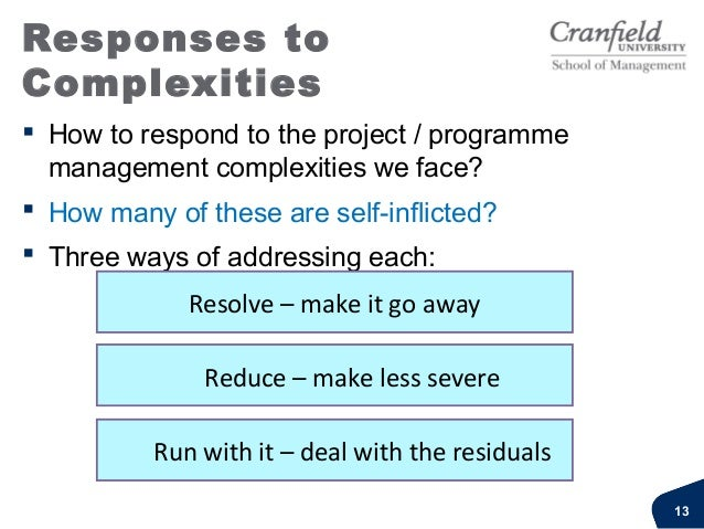 Responding toComplexities For 'less-complex' work, 'standard' responses areadequate (planning, resourcing etc.) To deal ...