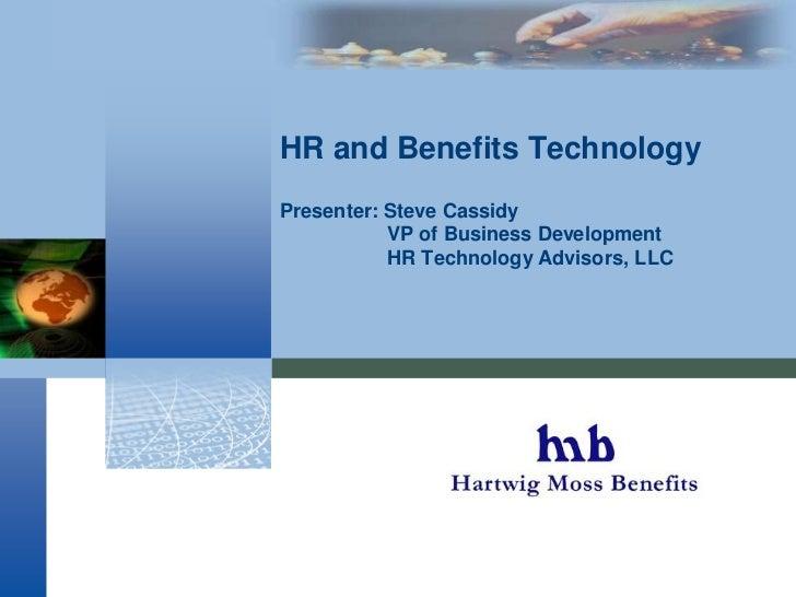HR and Benefits TechnologyPresenter: Steve Cassidy     VP of Business Development     HR Technology Advisors, LLC<br />