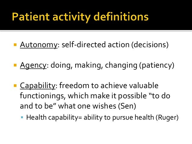  Autonomy: self-directed action (decisions)  Agency: doing, making, changing (patiency)  Capability: freedom to achieve...