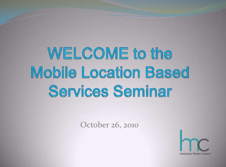 WELCOME to theMobile Location Based Services Seminar<br />October 26, 2010<br />
