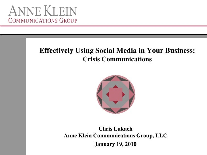 Effectively Using Social Media in Your Business:              Crisis Communications                        Chris Lukach   ...
