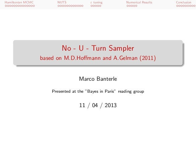 Hamiltonian MCMC NUTS ε tuning Numerical Results ConclusionNo - U - Turn Samplerbased on M.D.Hoffmann and A.Gelman (2011)Ma...